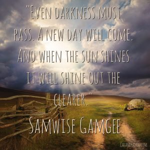 Even darkness must pass. A new day will come. And when the sun shines it will shine out the clearer.